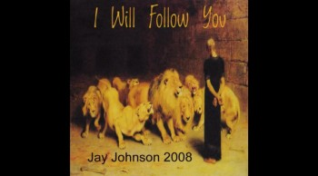 Into the Lions Den by Jay Johnson- (CD) I Will Follow You