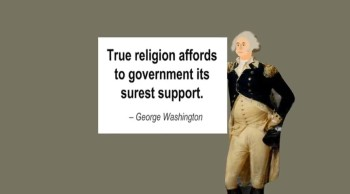GEORGE WASHINGTON QUOTES ABOUT GOD, COUNTRY AND THE BIBLE