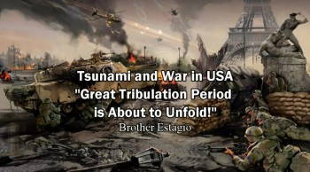 "Tsunami and War in USA! ""Great Tribulation Period is About to Unfold!"" - Brother Estagio"