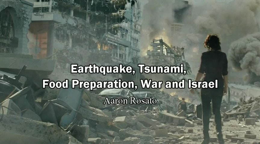 Earthquake, Tsunami, Food Preparation, War and Israel - Aaron Rosato