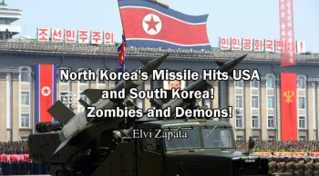 North Korea's Missile Hits USA and South Korea! Zombies, Demons and Rapture! - Elvi Zapata