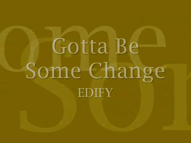 GOTTA MAKE SOME CHANGES
