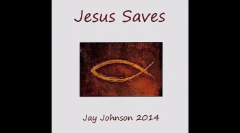 Jesus Saves by Jay Johnson- (CD) Jesus Saves