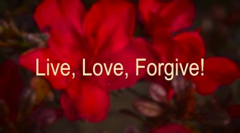 Live, Love, Forgive!