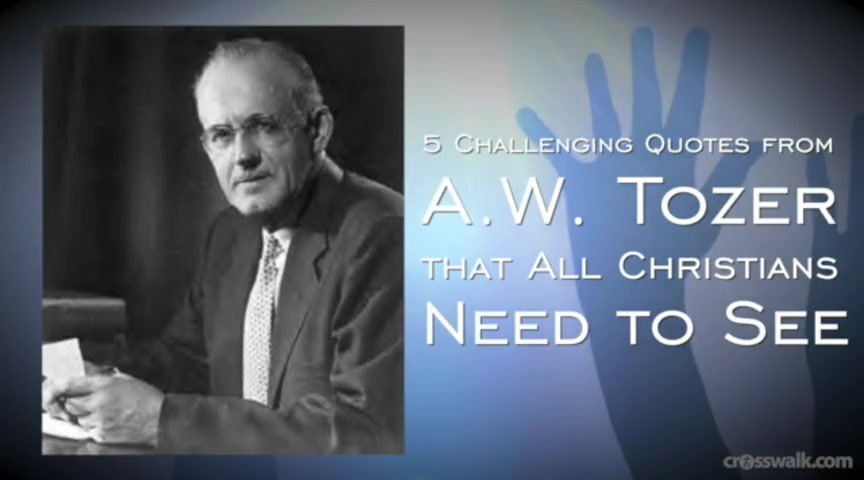 5 Challenging Quotes from A.W. Tozer that ALL Christians Need to See