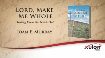 Xulon Press book Lord, Make Me Whole | Joan E. Murray