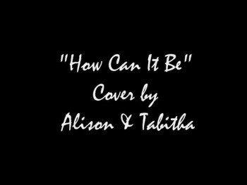 """""""How Can It Be"""" Cover By: Alison & Tabitha"""