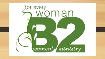 B2 Women's Ministry Encouragement Message