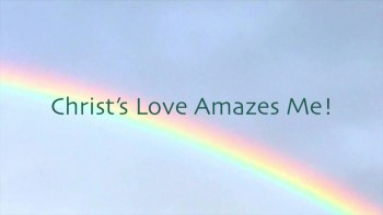 Christ's Love Amazes Me!