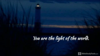 BibleStudyTools.com: Light of the World: Matthew 5:14-16 Like You've Never Seen It