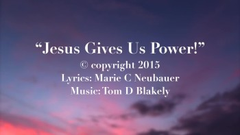 Jesus Gives Us Power!