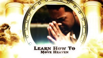 Prayers That Move Heaven - How to Get Your Prayers Answered 100% of the Time