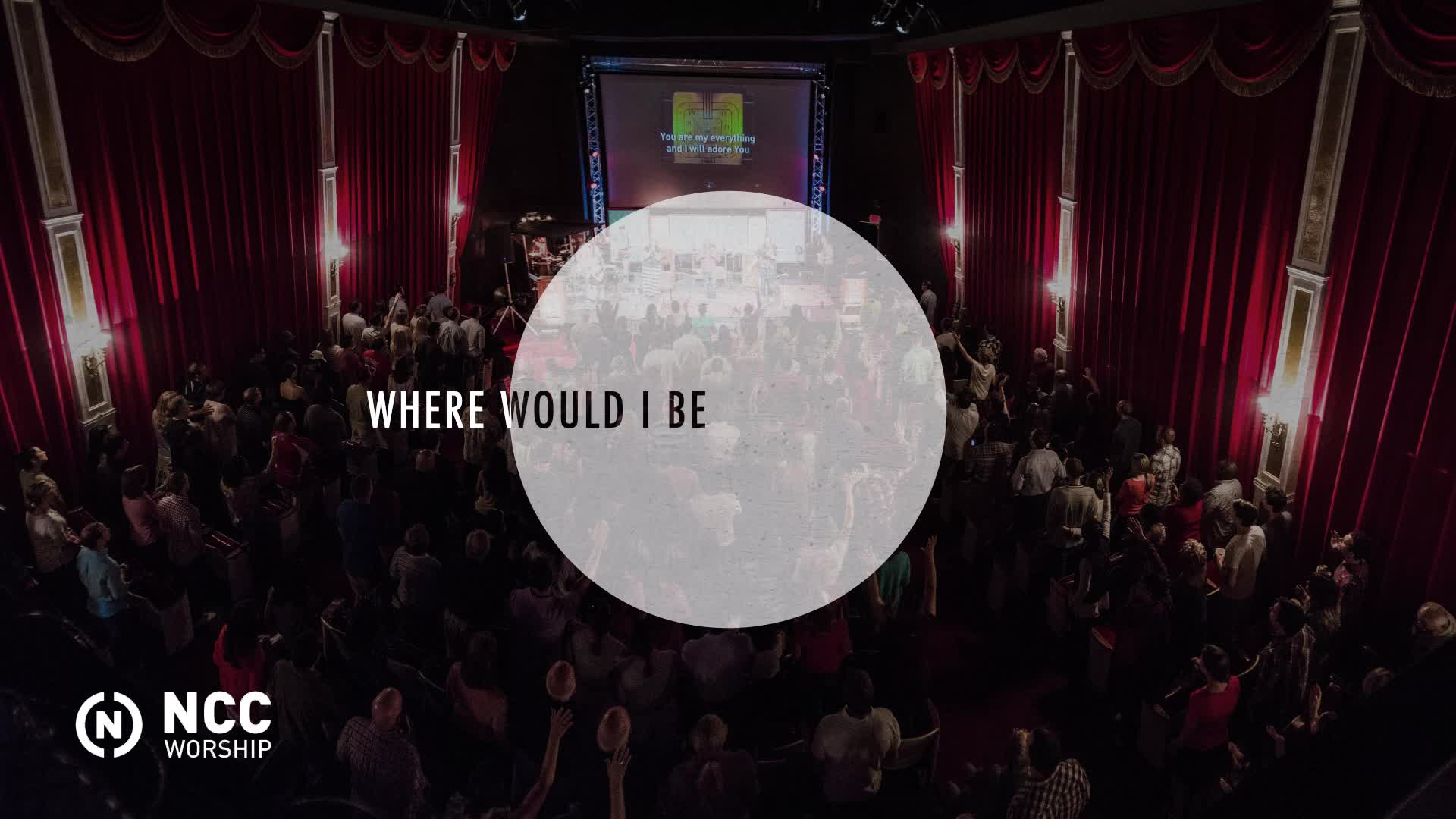 NCC Worship - Where Would I Be (Lyric Video)