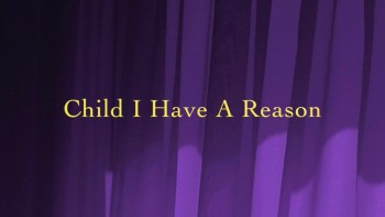 Child I Have A Reason