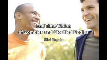 End Time Vision, Zombie and Glorified Body - Elvi Zapata