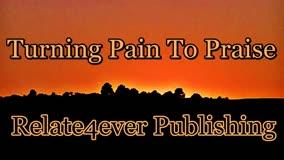 Turning Pain To Praise