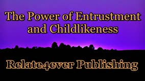 The Power of Entrustment and Childlikeness