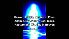 Heaven, Angels, Adam & Eve, Father God, Jesus, Rapture and Worship in Heaven - Elvi Zapata