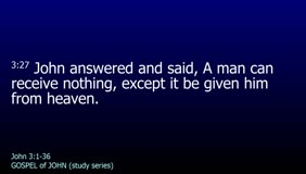 GOSPEL of JOHN-037-Ch.03 (A Man Can Receive Nothing)