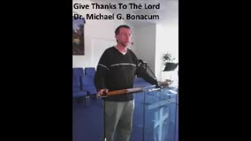Give Thanks To The Lord by Dr. Michael G. Bonacum