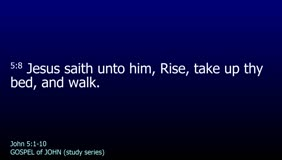 GOSPEL of JOHN-091-Ch.05 (Rise Take Up Thy Bed And Walk) Pt1