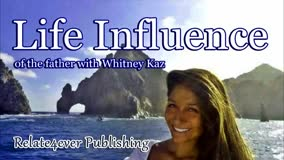 Life Influence of the Father with Whitney Kaz from Alaska on Relate4ever Publishing