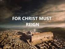 CHRIST MUST REIGN