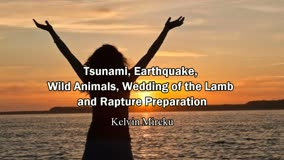Tsunami, Earthquake, Wild Animals, Wedding of the Lamb and Rapture Preparation - Kelvin Mireku