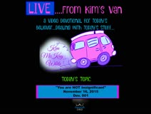 Live From Kim's Van...You Are Not Insignificant