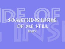 Something Inside Of Me Still
