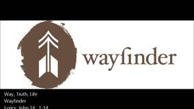 Wayfinder - Way, Truth, Life