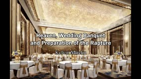 Heaven, the Wedding Banquet and the Preparation of Rapture - Kelvin Mireku
