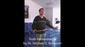 Truth Remembered by Dr. Michael G. Bonacum