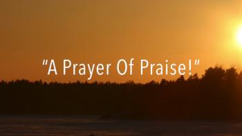 A Prayer Of Praise!