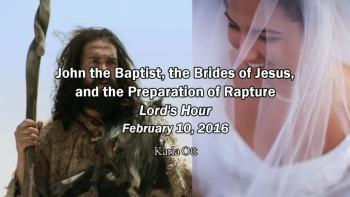 John the Baptist, the Brides of Jesus and the Preparation of Rapture - Karla Ott