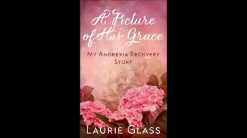 A Picture of His Grace - My Anorexia Recovery Story