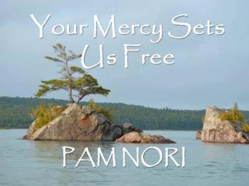 Your Mercy Sets Us Free Pam Nori (Christian Praise and Worship Video with Lyrics)