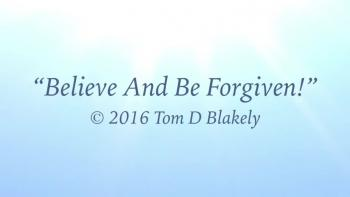 Believe And Be Forgiven!