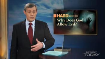 Beyond Today -- Hard Questions: Why Does God Allow Evil?