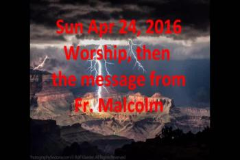 Apr 24, 2016 Worship, plus message from Fr. Malcolm