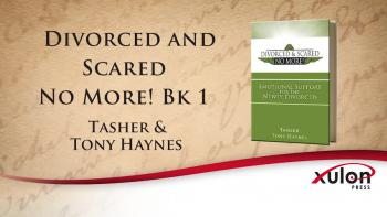 Xulon Press book 	Divorced and Scared No More! - Emotional Support for the Newly Divorced | Tasher & Tony Haynes