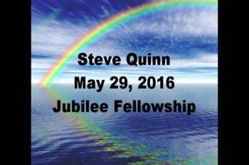 Steve Quinn May 29, 2016 Jubilee Fellowship
