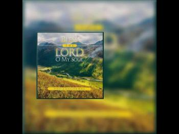 Bless The Lord O My Soul CD Preview