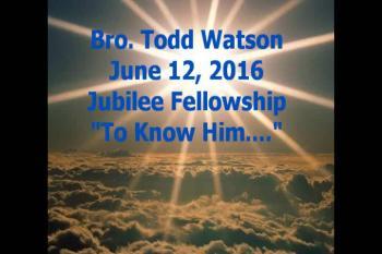 Todd Watson June 12, 2016 @ Jubilee Fellowship