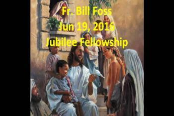 Fr. Bill Foss June 19, 2016 Jubilee Fellowship