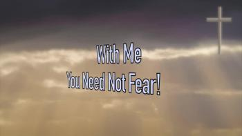 With Me You Need Not Fear!