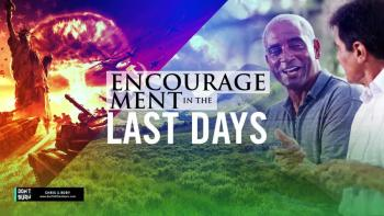Encouragement In The Last Days