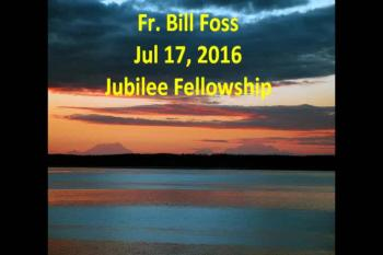 Fr. Bill July 17, 2016 Jubilee Fellowship