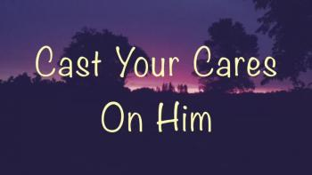 Cast Your Cares On Him