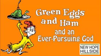 Green Eggs and Ham and an Ever-Pursuing God